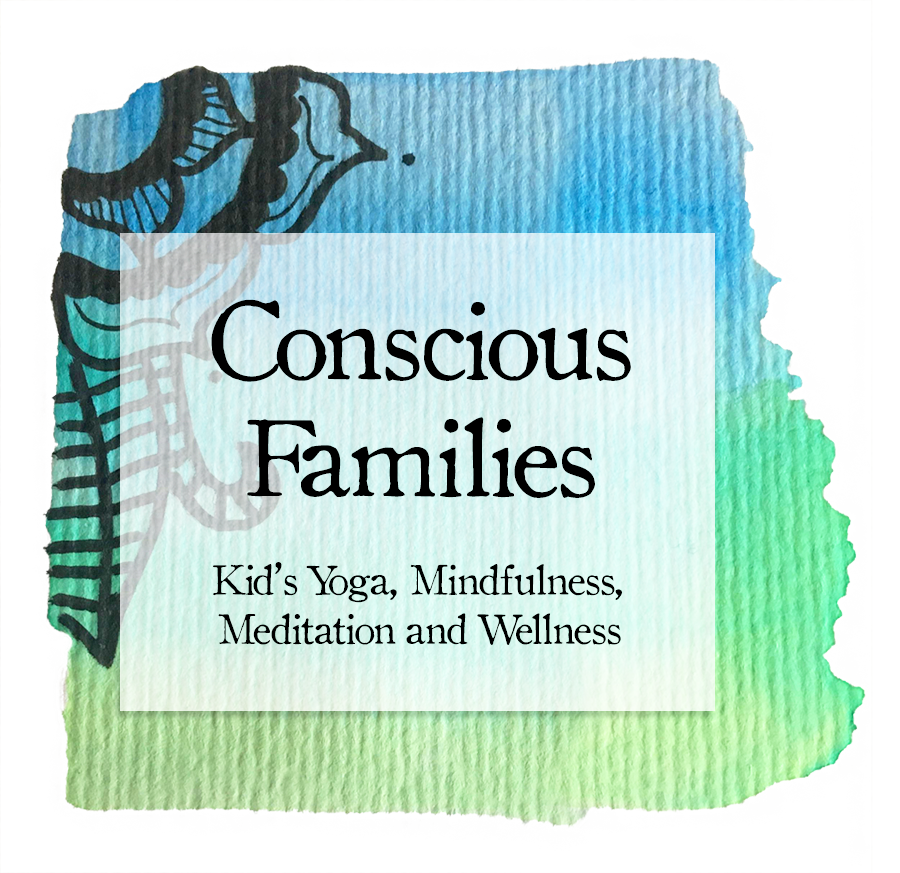 Conscious Families - Kid's Yoga, Mindfulness, Meditation and Wellness