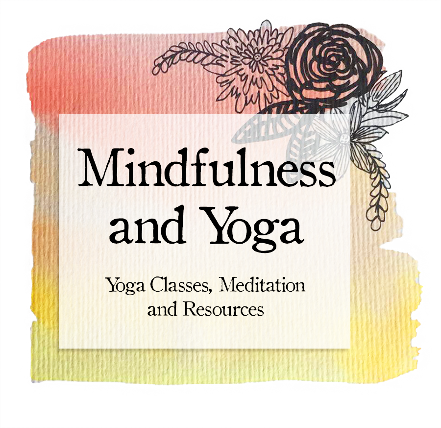 Mindfulness and Yoga - Yoga Classes, Meditation and Resources